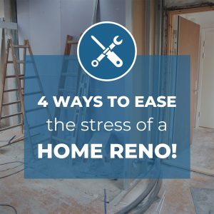 4 ways to ease the stress of a home reno